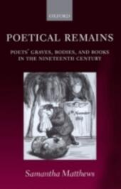 Poetical Remains: Poets'Graves, Bodies, and Books in the Nineteenth Century