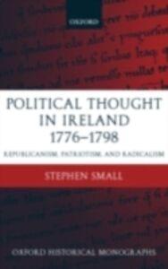 Foto Cover di Political Thought in Ireland 1776-1798: Republicanism, Patriotism, and Radicalism, Ebook inglese di Stephen Small, edito da Clarendon Press
