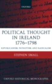Political Thought in Ireland 1776-1798: Republicanism, Patriotism, and Radicalism