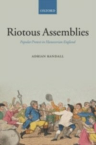 Ebook in inglese Riotous Assemblies: Popular Protest in Hanoverian England Randall, Adrian