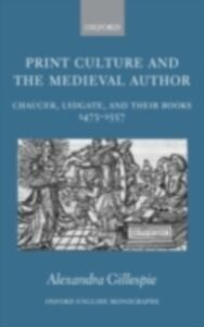 Ebook in inglese Print Culture and the Medieval Author: Chaucer, Lydgate, and Their Books 1473-1557 Gillespie, Alexandra