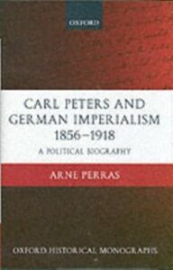 Ebook in inglese Carl Peters and German Imperialism 1856-1918: A Political Biography Perras, Arne