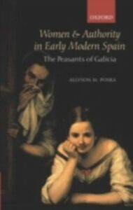 Foto Cover di Women and Authority in Early Modern Spain: The Peasants of Galicia, Ebook inglese di Allyson M. Poska, edito da OUP Oxford