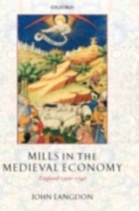 Ebook in inglese Mills in the Medieval Economy: England 1300-1540 Langdon, John