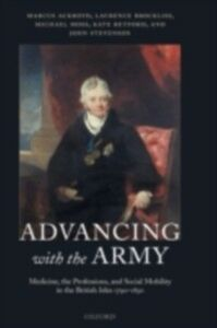 Ebook in inglese Advancing with the Army: Medicine, the Professions and Social Mobility in the British Isles 1790-1850 Ackroyd, Marcus , Brockliss, Laurence , Moss, Michael , Retford, Kate