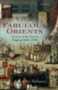 Ebook in inglese Fabulous Orients: Fictions of the East in England 1662-1785 Ballaster, Ros