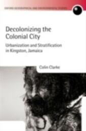 Decolonizing the Colonial City: Urbanization and Stratification in Kingston, Jamaica