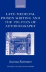 Ebook in inglese Late-Medieval Prison Writing and the Politics of Autobiography Summers, Joanna