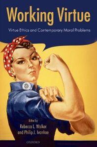 Foto Cover di Working Virtue: Virtue Ethics and Contemporary Moral Problems, Ebook inglese di  edito da Clarendon Press