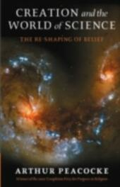 Creation and the World of Science: The Reshaping of Belief