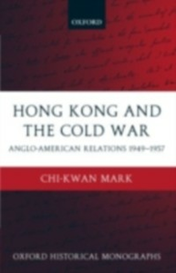 Ebook in inglese Hong Kong and the Cold War: Anglo-American Relations 1949-1957 Mark, Chi-kwan