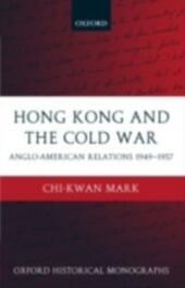 Hong Kong and the Cold War: Anglo-American Relations 1949-1957