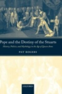 Ebook in inglese Pope and the Destiny of the Stuarts: History, Politics, and Mythology in the Age of Queen Anne Rogers, Pat