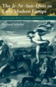 Ebook in inglese Je-Ne-Sais-Quoi in Early Modern Europe: Encounters with a Certain Something Scholar, Richard