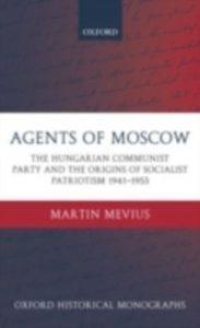 Ebook in inglese Agents of Moscow: The Hungarian Communist Party and the Origins of Socialist Patriotism 1941-1953 Mevius, Martin