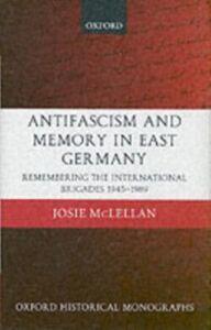 Foto Cover di AntiFascism and Memory in East Germany: Remembering the International Brigades 1945-1989, Ebook inglese di Josie McLellan, edito da Clarendon Press