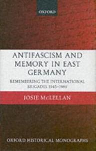 Ebook in inglese AntiFascism and Memory in East Germany: Remembering the International Brigades 1945-1989 McLellan, Josie