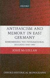 AntiFascism and Memory in East Germany: Remembering the International Brigades 1945-1989
