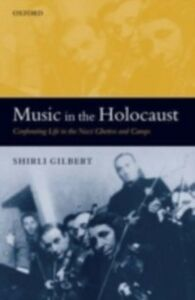 Ebook in inglese Music in the Holocaust: Confronting Life in the Nazi Ghettos and Camps Gilbert, Shirli