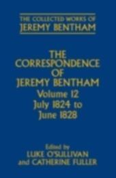 Correspondence of Jeremy Bentham: Volume 12: July 1824 to June 1828