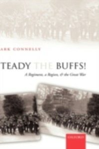 Ebook in inglese Steady The Buffs!: A Regiment, a Region, and the Great War Connelly, Mark
