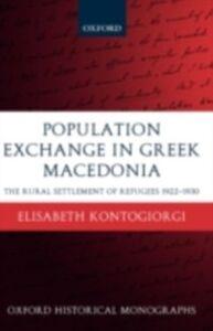Foto Cover di Population Exchange in Greek Macedonia: The Rural Settlement of Refugees 1922-1930, Ebook inglese di Elisabeth Kontogiorgi, edito da Clarendon Press