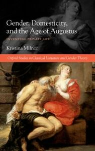 Ebook in inglese Gender, Domesticity, and the Age of Augustus: Inventing Private Life Milnor, Kristina