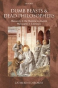 Ebook in inglese Dumb Beasts and Dead Philosophers: Humanity and the Humane in Ancient Philosophy and Literature Osborne, Catherine
