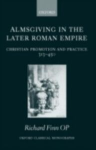 Foto Cover di Almsgiving in the Later Roman Empire: Christian Promotion and Practice 313-450, Ebook inglese di Richard Finn OP, edito da OUP Oxford
