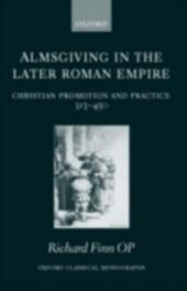 Almsgiving in the Later Roman Empire: Christian Promotion and Practice 313-450