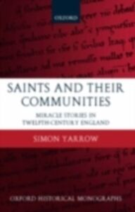 Foto Cover di Saints and their Communities: Miracle Stories in Twelfth-Century England, Ebook inglese di Simon Yarrow, edito da Clarendon Press