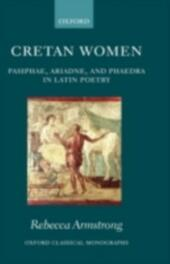Cretan Women: Pasiphae, Ariadne, and Phaedra in Latin Poetry