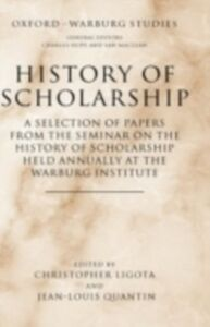 Ebook in inglese History of Scholarship: A Selection of Papers from the Seminar on the History of Scholarship Held Annually at the Warburg Institute -, -