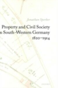 Foto Cover di Property and Civil Society in South-Western Germany 1820-1914, Ebook inglese di Jonathan Sperber, edito da OUP Oxford