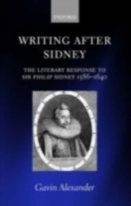 Foto Cover di Writing after Sidney: The Literary Response to Sir Philip Sidney 1586-1640, Ebook inglese di Gavin Alexander, edito da OUP Oxford