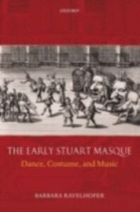 Foto Cover di Early Stuart Masque: Dance, Costume, and Music, Ebook inglese di Barbara Ravelhofer, edito da OUP Oxford