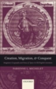 Foto Cover di Creation, Migration, and Conquest: Imaginary Geography and Sense of Space in Old English Literature, Ebook inglese di Fabienne L. Michelet, edito da OUP Oxford