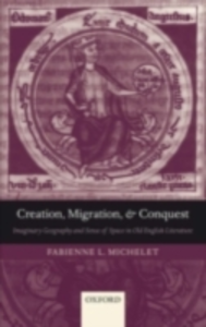 Ebook in inglese Creation, Migration, and Conquest: Imaginary Geography and Sense of Space in Old English Literature Michelet, Fabienne L.