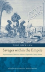 Ebook in inglese Savages within the Empire: Representations of American Indians in Eighteenth-Century Britain Bickham, Troy