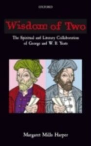 Ebook in inglese Wisdom of Two: The Spiritual and Literary Collaboration of George and W. B. Yeats Harper, Margaret Mills