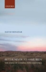 Ebook in inglese Better Never to Have Been The Harm of Coming into Existence DAVID, BENATAR
