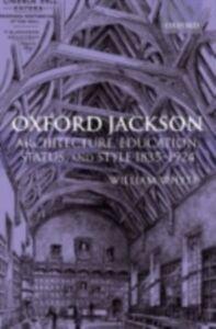 Foto Cover di Oxford Jackson: Architecture, Education, Status, and Style 1835-1924, Ebook inglese di William Whyte, edito da Clarendon Press