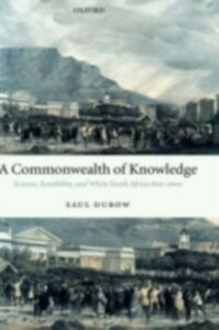 Ebook in inglese Commonwealth of Knowledge: Science, Sensibility, and White South Africa 1820-2000 Dubow, Saul
