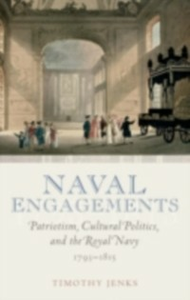 Ebook in inglese Naval Engagements: Patriotism, Cultural Politics, and the Royal Navy 1793-1815 Jenks, Timothy