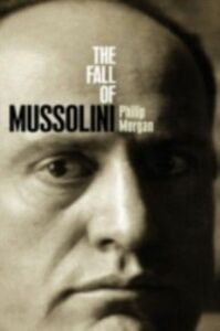 Ebook in inglese Fall of Mussolini: Italy, the Italians, and the Second World War Morgan, Philip