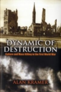 Ebook in inglese Dynamic of Destruction Culture and Mass Killing in the First World War AL, KRAMER PROFESSOR