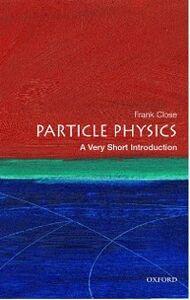 Foto Cover di Particle Physics: A Very Short Introduction, Ebook inglese di Frank Close, edito da OUP Oxford