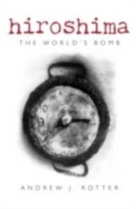 Ebook in inglese Hiroshima The World's Bomb Rotter, Andrew J.