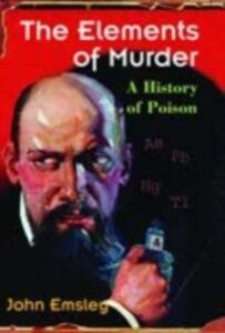 Foto Cover di Elements of Murder: A History of Poison, Ebook inglese di John Emsley, edito da OUP Oxford