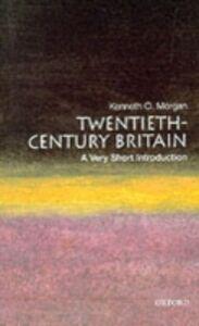 Ebook in inglese Twentieth-Century Britain: A Very Short Introduction Morgan, Kenneth O.